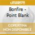 Bonfire - Point Blank