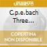 C.P.E.BACH THREE QUARTETS...