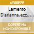 LAMENTO D'ARIANNA,ECC.,...