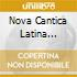 NOVA CANTICA  LATINA SONGS...
