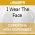 I WEAR THE FACE
