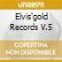 ELVIS'GOLD RECORDS V.5