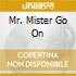 MR. MISTER GO ON