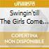 SWINGIN'TILL THE GIRLS COME HO