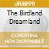 THE BIRDLAND DREAMLAND