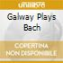 GALWAY PLAYS BACH