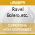 RAVEL BOLERO,ETC.