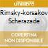 RIMSKY-KORSAKOV SCHERAZADE
