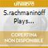 S.RACHMANINOFF PLAYS RACHMANIN