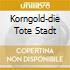 KORNGOLD-DIE TOTE STADT