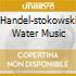 HANDEL-STOKOWSKI WATER MUSIC
