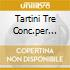 TARTINI TRE CONC.PER VIOLINO