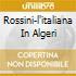 ROSSINI-L'ITALIANA IN ALGERI