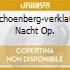 SCHOENBERG-VERKLATE NACHT OP.