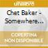 Chet Baker - Somewhere Over The Rainbow