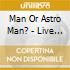 Man Or Astro Man? - Live Transmissions From Uranus