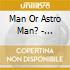 Man Or Astro Man? - Spectrum Of Infinite Scale