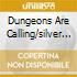DUNGEONS ARE CALLING/SILVER ANNIV.