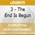 3 - The End Is Begun