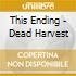 This Ending - Dead Harvest