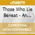 Those Who Lie Beneat - An Awakening