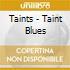 Taints - Taint Blues