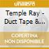 Temple Ray - Duct Tape & Perfume