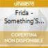 Frida - Something'S Going On