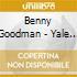 Benny Goodman - Yale Archives Vol.1