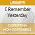 I REMEMBER YESTERDAY