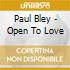 Paul Bley - Open To Love