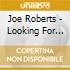 Joe Roberts - Looking For The Here And Now