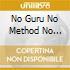NO GURU NO METHOD NO TEACHER