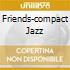 FRIENDS-COMPACT JAZZ