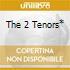 THE 2 TENORS*