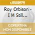 Roy Orbison - I M Still In Love With You