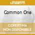 COMMON ONE