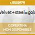 VELVET+STEEL=GOLD