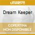 DREAM KEEPER