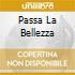 PASSA LA BELLEZZA