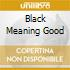 BLACK MEANING GOOD