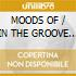 MOODS OF / IN THE GROOVE (2x1)