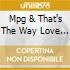 MPG & THAT'S THE WAY LOVE IS