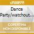 DANCE PARTY/WATCHOUT (2CD)