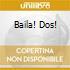 BAILA! DOS!