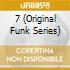 7 (Original Funk Series)