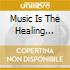 MUSIC IS THE HEALING FORCE