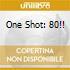ONE SHOT: 80!!