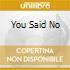 YOU SAID NO