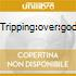 TRIPPING:OVER:GOD